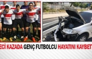 Feci kazada genç futbolcu hayatını kaybetti