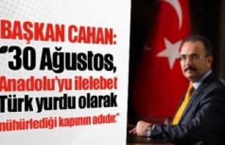 Başkan Cahan: ''30 Ağustos, Anadolu'yu ilelebet...