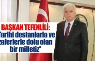 Başkan Tefenlili: ''Tarihi destanlarla ve zaferlerle...
