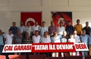 """Çal Garası """"Tatar ile devam"""" dedi"""