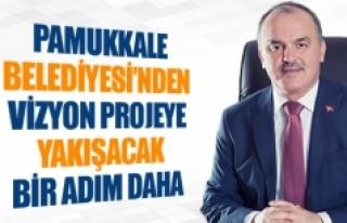 Pamukkale Belediyesi'nden vizyon projeye yakışacak...