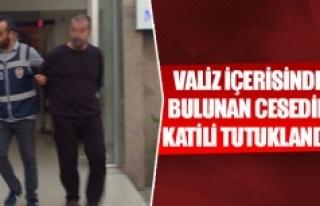 Valiz içerisinde bulunan cesedin katili tutuklandı