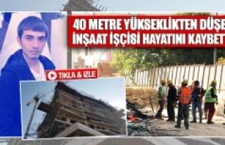 40 metre yükseklikten düşen inşaat işçisi hayatını...