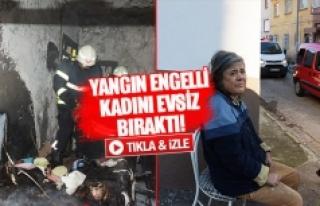 Yangın engelli kadını evsiz bıraktı!