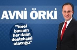 """Avni Örki: ,""""Yerel basının her daim destekçisi..."""