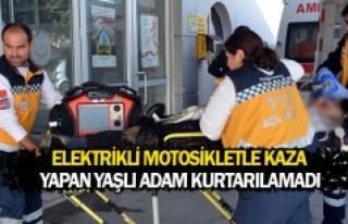 Elektrikli motosikletle kaza yapan yaşlı adam kurtarılamadı...