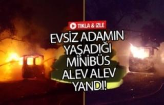 Evsiz adamın yaşadığı minibüs alev alev yandı!