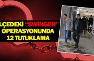 İlçedeki ''Swinger'' operasyonunda 12 tutuklama