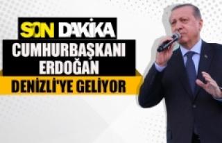 Cumhurbaşkanı Erdoğan Denizli'ye geliyor