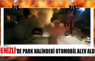 Denizli'de park halindeki otomobil alev aldı!