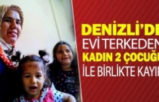 Denizli'de evi terkeden kadın 2 çocuğu ile birlikte...