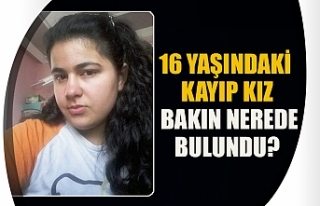 16 yaşındaki kayıp kız bakın nerede bulundu?