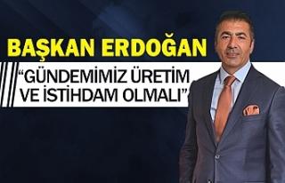 """Başkan Erdoğan,""""Gündemimiz üretim ve istihdam..."""