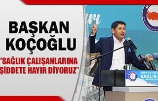 Başkan Koçoğlu, ''sağlık çalışanlarına...