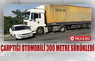 Çarptığı otomobili 300 metre sürükledi
