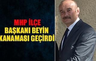 MHP ilçe başkanı beyin kanaması geçirdi