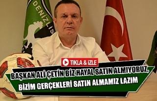 Başkan Ali Çetin Biz hayal satın almıyoruz, bizim...