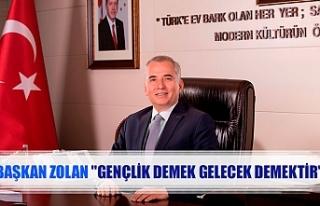 """Başkan Zolan """"Gençlik demek gelecek demektir"""""""