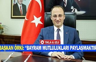 """Başkan Örki: """"bayram mutlulukları paylaşmaktır"""""""