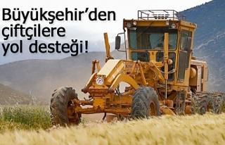 Büyükşehir'den çiftçilere yol desteği!