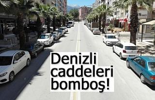 Denizli caddeleri bomboş!