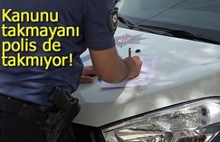 Kanunu takmayanı polis de takmıyor!