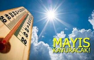 Mayıs kavuracak!