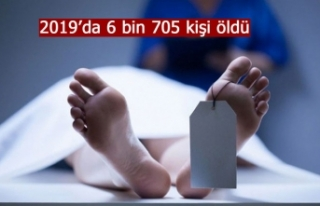 2019'da 6 bin 705 kişi öldü