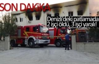 Denizli'deki patlamada 2 işçi öldü!