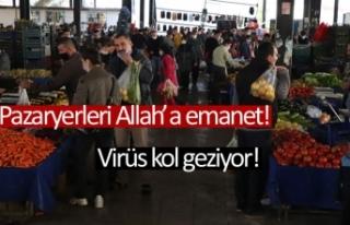 Pazaryerleri Allah'a emanet!