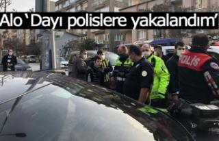 Alo 'Dayı polislere yakalandım'