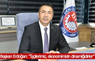 """Başkan Erdoğan: """"İşçilerimiz, ekonomimizin..."""