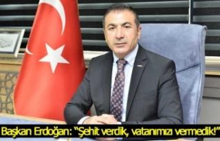 """Başkan Erdoğan: """"Şehit verdik, vatanımızı..."""