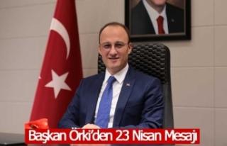 Başkan Örki'den 23 Nisan Mesajı