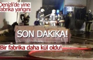Denizli'de yine fabrika yangını!
