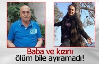 Baba ve kızını ölüm bile ayıramadı
