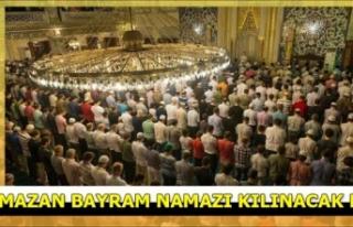 Bu yıl Ramazan Bayramı namazı kılınacak mı?