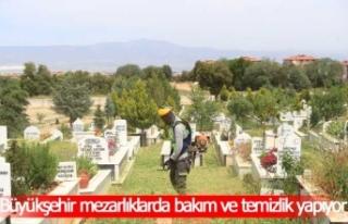 Büyükşehir mezarlıklarda bakım ve temizlik yapıyor