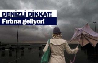 Denizli'de fırtına kopacak!