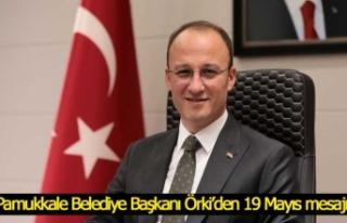 Pamukkale Belediye Başkanı Örki'den 19 Mayıs...
