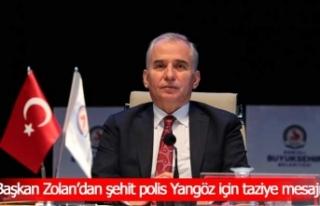 Başkan Zolan'dan şehit polis Ercan Yangöz için...