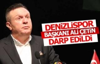 Denizlispor Başkanı Ali Çetin darp edildi