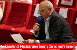 Merkezefendi Meclisi'nden İmam Demirkan'a kınama