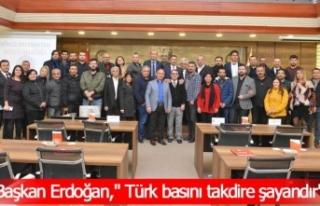 """Başkan Erdoğan,"""" Türk basını takdire şayandır"""""""