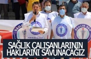 'Sağlık çalışanlarının haklarını savunacağız'