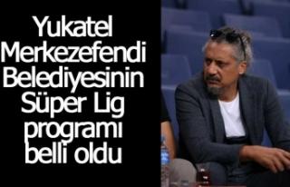 Yukatel Merkezefendi Belediyesinin Süper Lig programı...