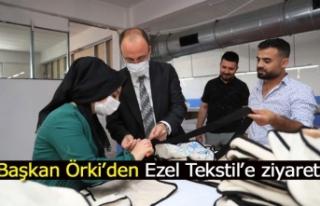 Başkan Örki'den Ezel Tekstil'e ziyaret