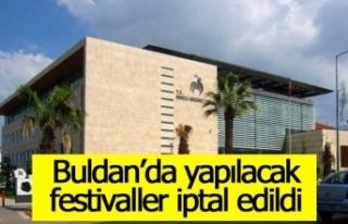 Buldan'da yapılacak festivaller iptal edildi
