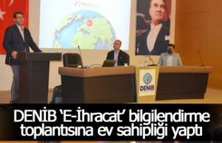 DENİB 'E-İhracat' bilgilendirme toplantısına...