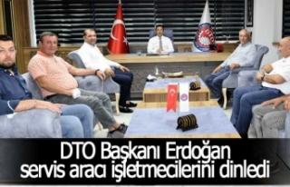 DTO Başkanı Erdoğan servis aracı işletmecilerini...